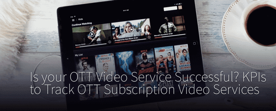KPIs to track OTT Subscription Video Services